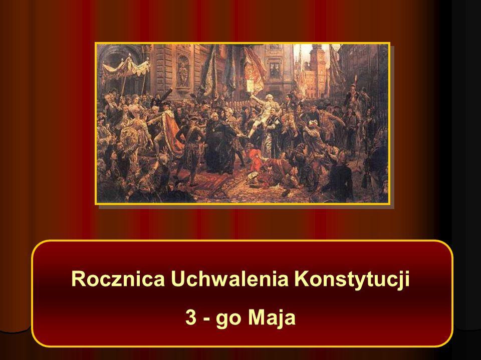 Rocznica Uchwalenia Konstytucji 3 - go Maja