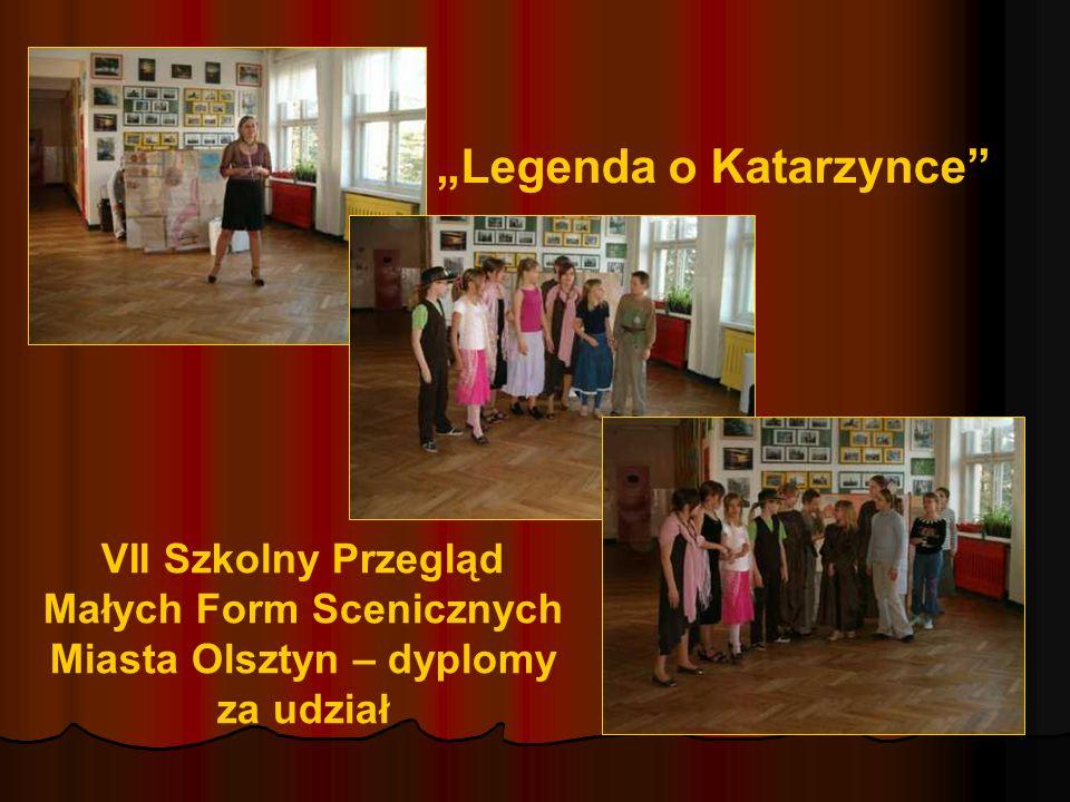 Legenda o Katarzynce VII Szkolny Przegląd Małych Form Scenicznych Miasta Olsztyn – dyplomy za udział