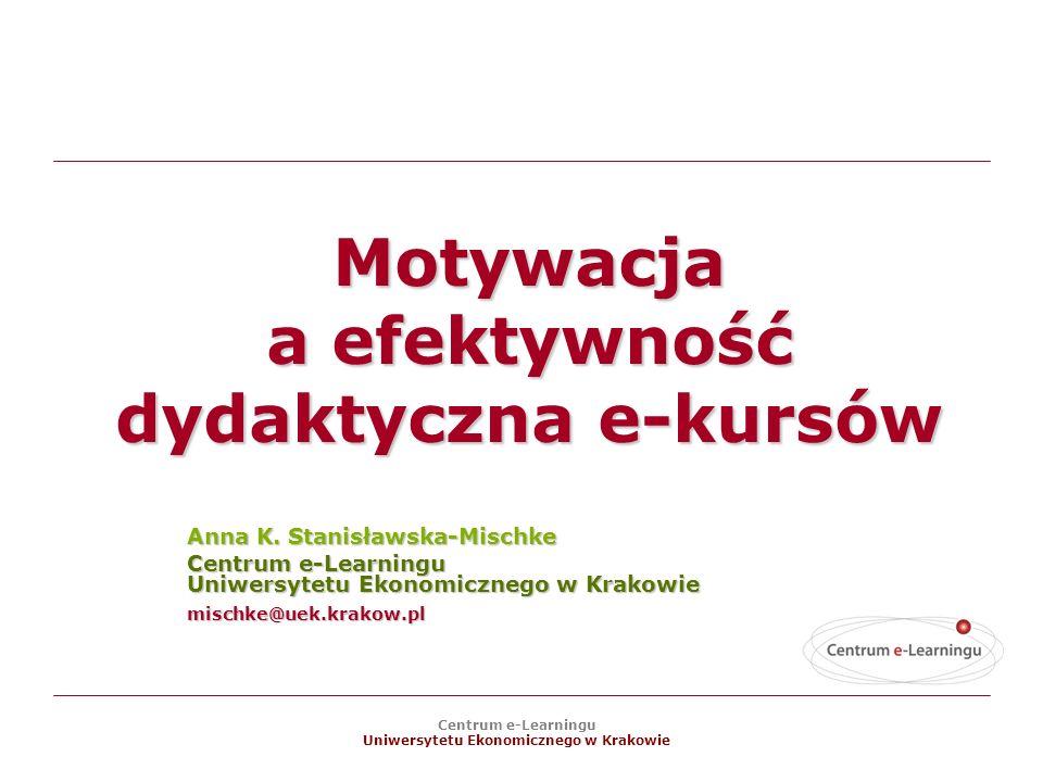 Centrum e-Learningu Uniwersytetu Ekonomicznego w Krakowie Motywacja a efektywność dydaktyczna e-kursów Anna K.