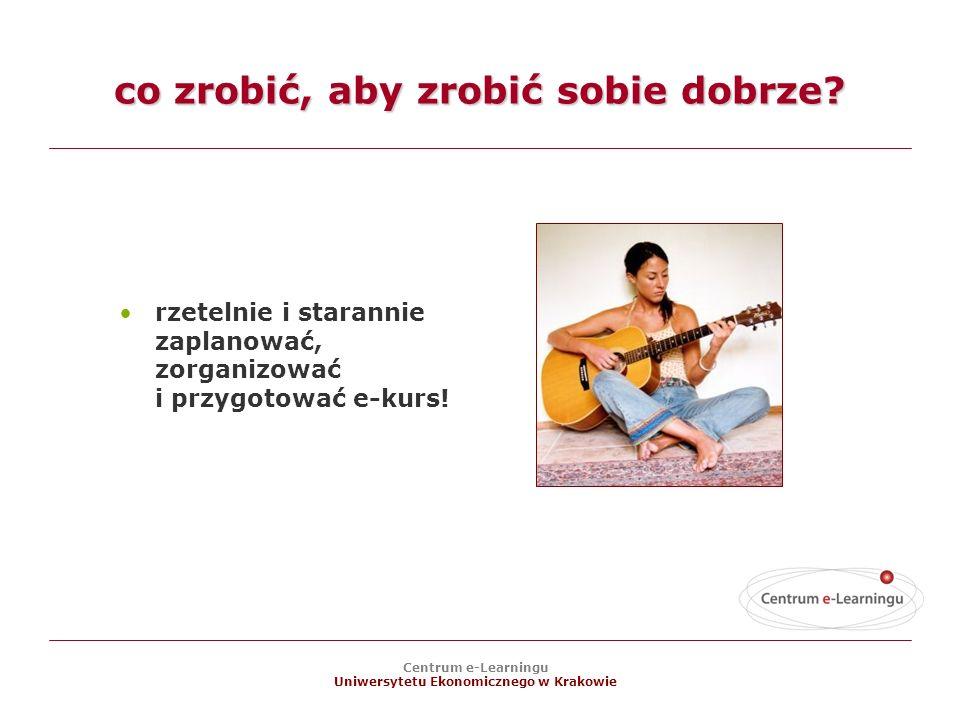 Centrum e-Learningu Uniwersytetu Ekonomicznego w Krakowie co zrobić, aby zrobić sobie dobrze.