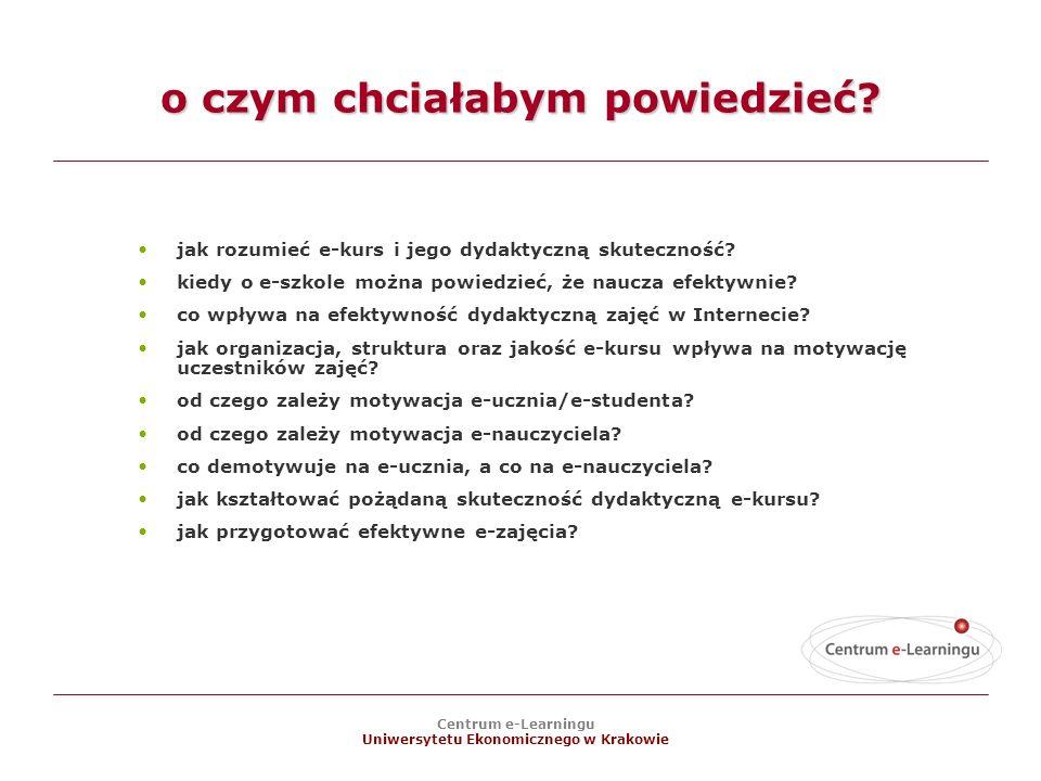 Centrum e-Learningu Uniwersytetu Ekonomicznego w Krakowie o czym chciałabym powiedzieć.