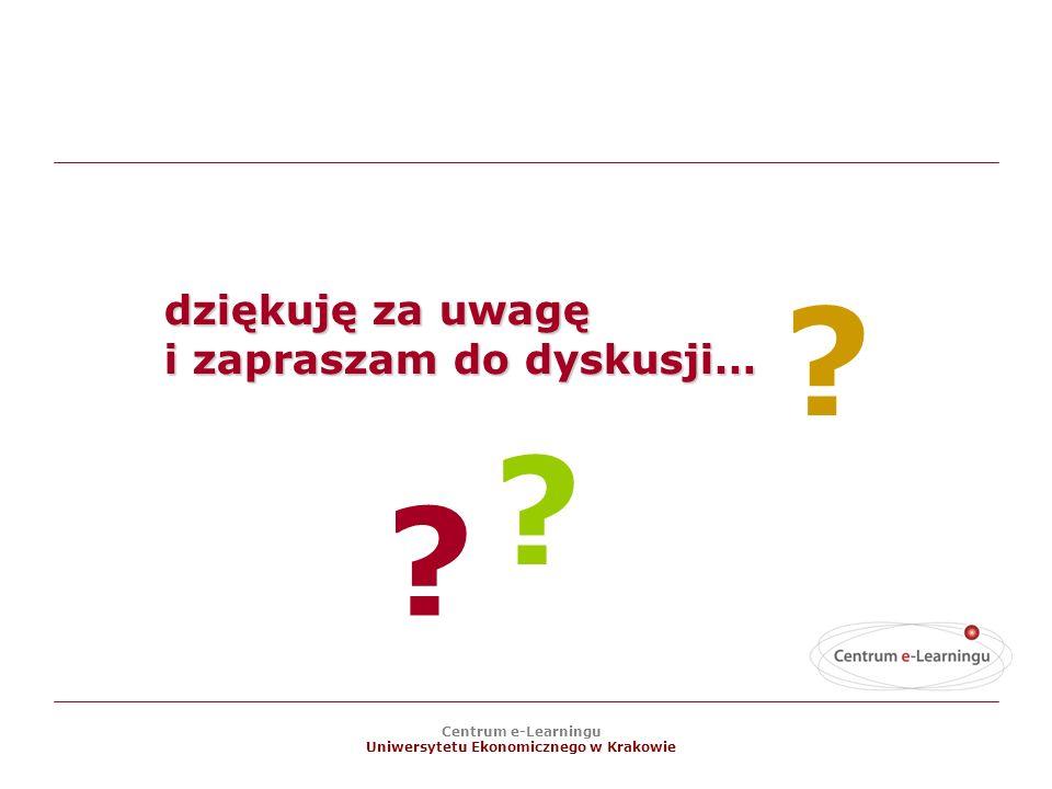 Centrum e-Learningu Uniwersytetu Ekonomicznego w Krakowie dziękuję za uwagę i zapraszam do dyskusji… .