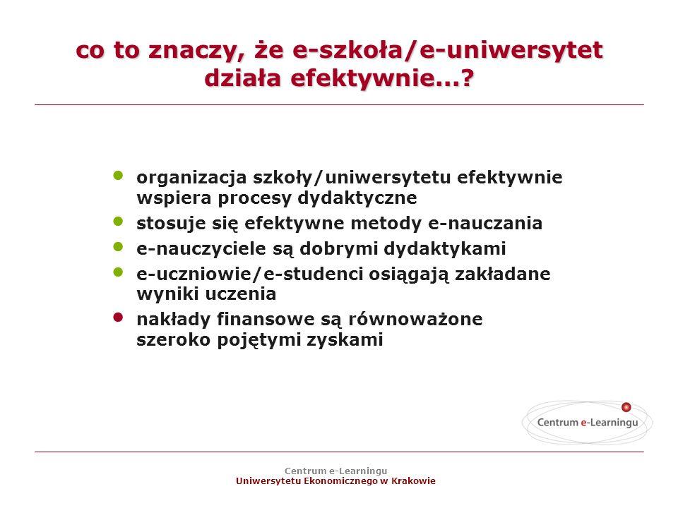 Centrum e-Learningu Uniwersytetu Ekonomicznego w Krakowie co to znaczy, że e-szkoła/e-uniwersytet działa efektywnie....