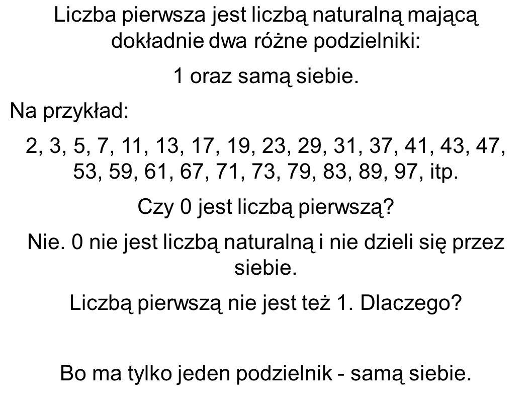 Liczba pierwsza jest liczbą naturalną mającą dokładnie dwa różne podzielniki: 1 oraz samą siebie. Na przykład: 2, 3, 5, 7, 11, 13, 17, 19, 23, 29, 31,