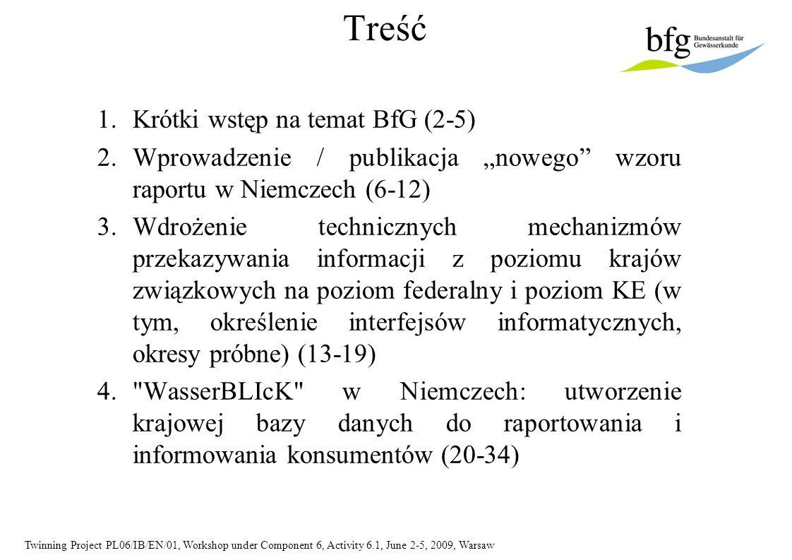 Twinning Project PL06/IB/EN/01, Workshop under Component 6, Activity 6.1, June 2-5, 2009, Warsaw Treść 1.Krótki wstęp na temat BfG (2-5) 2.Wprowadzeni
