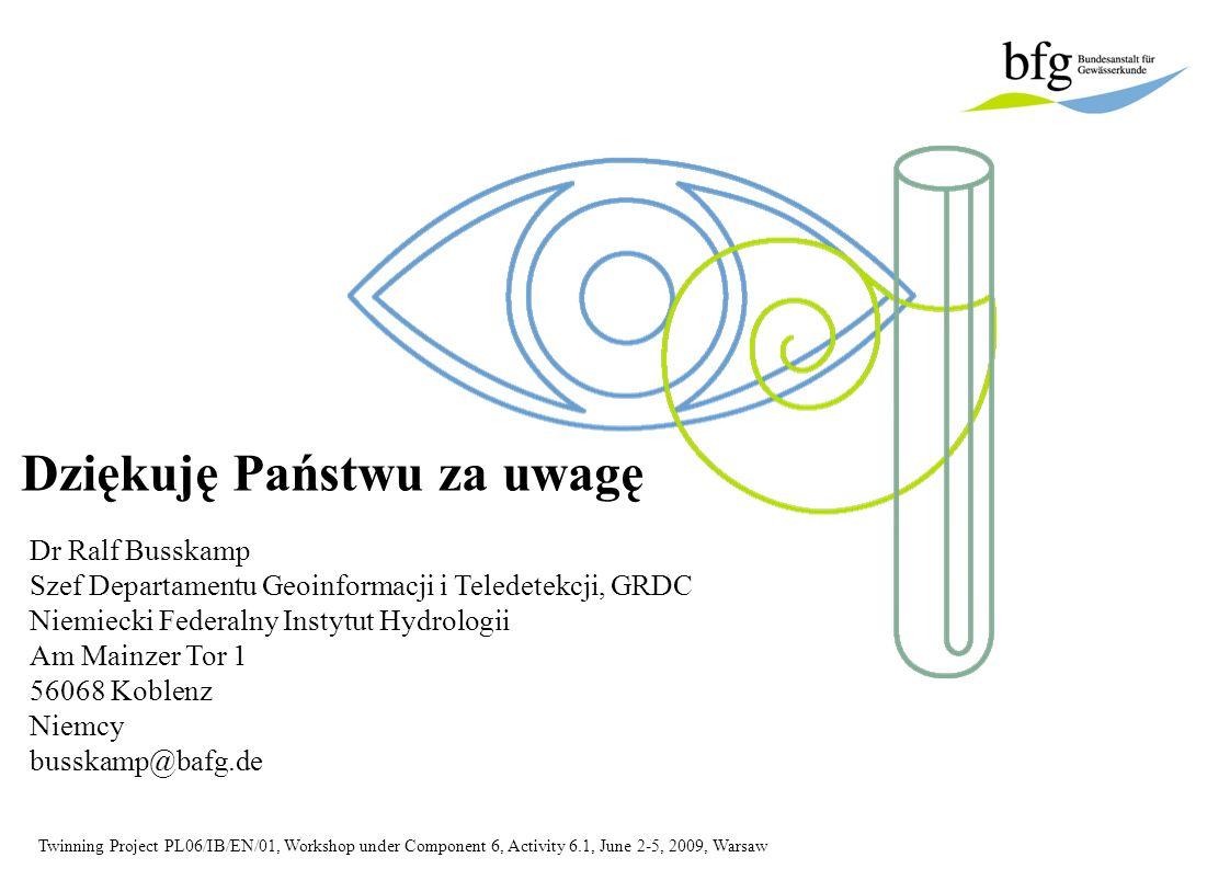 Twinning Project PL06/IB/EN/01, Workshop under Component 6, Activity 6.1, June 2-5, 2009, Warsaw Dziękuję Państwu za uwagę Dr Ralf Busskamp Szef Depar