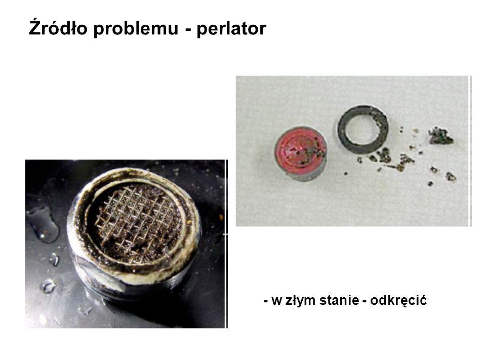 Źródło problemu - perlator - w złym stanie - odkręcić