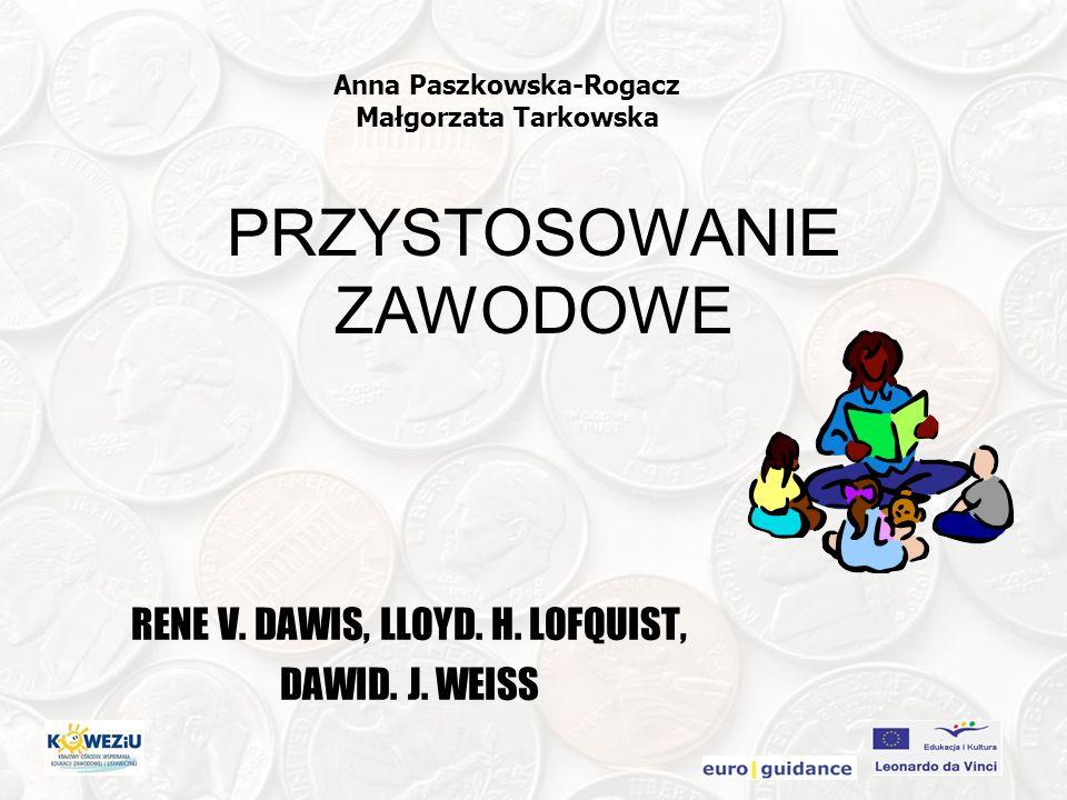 RENE V. DAWIS, LLOYD. H. LOFQUIST, DAWID. J. WEISS PRZYSTOSOWANIE ZAWODOWE Anna Paszkowska-Rogacz Małgorzata Tarkowska