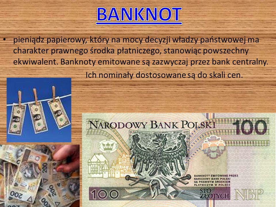 pieniądz papierowy, który na mocy decyzji władzy państwowej ma charakter prawnego środka płatniczego, stanowiąc powszechny ekwiwalent.