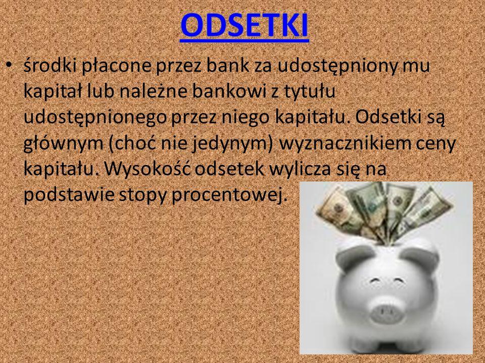 środki płacone przez bank za udostępniony mu kapitał lub należne bankowi z tytułu udostępnionego przez niego kapitału.