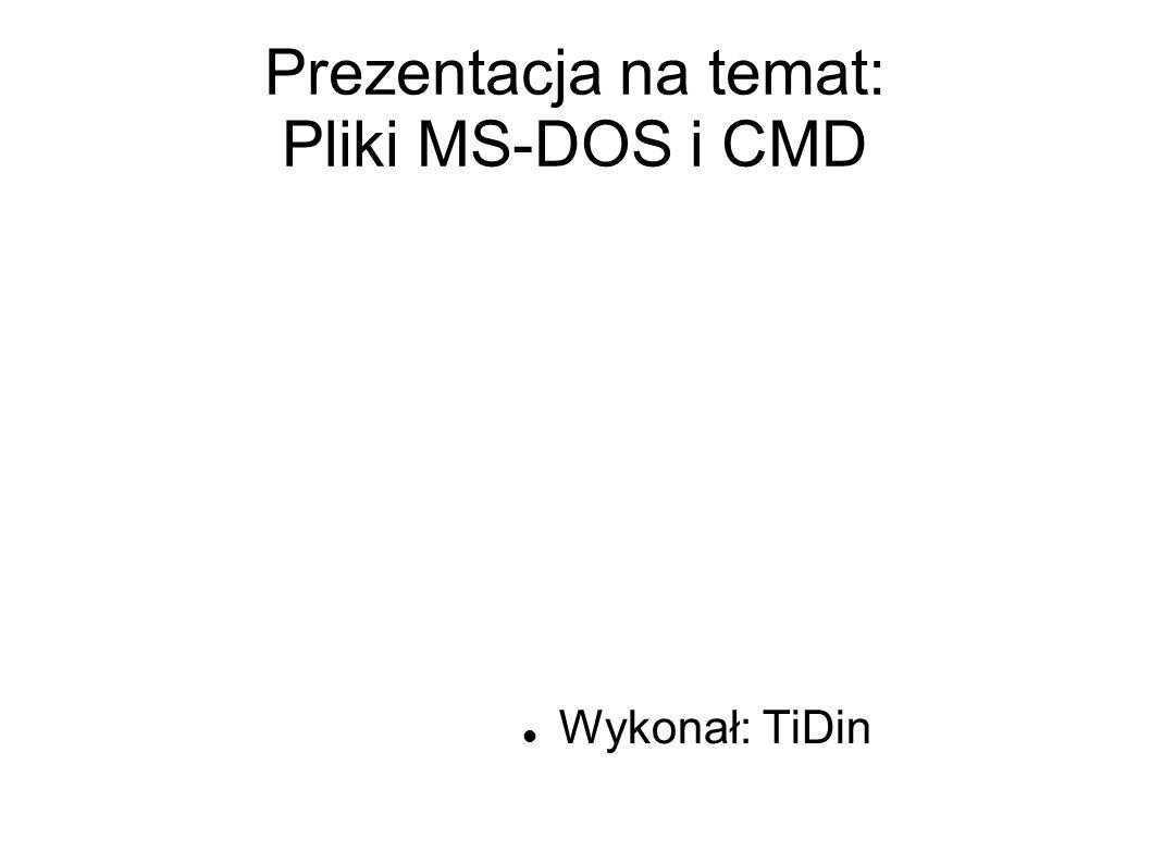 Prezentacja na temat: Pliki MS-DOS i CMD Wykonał: TiDin