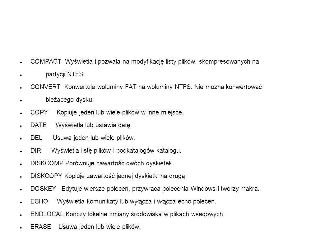 COMPACT Wyświetla i pozwala na modyfikację listy plików. skompresowanych na partycji NTFS. CONVERT Konwertuje woluminy FAT na woluminy NTFS. Nie można