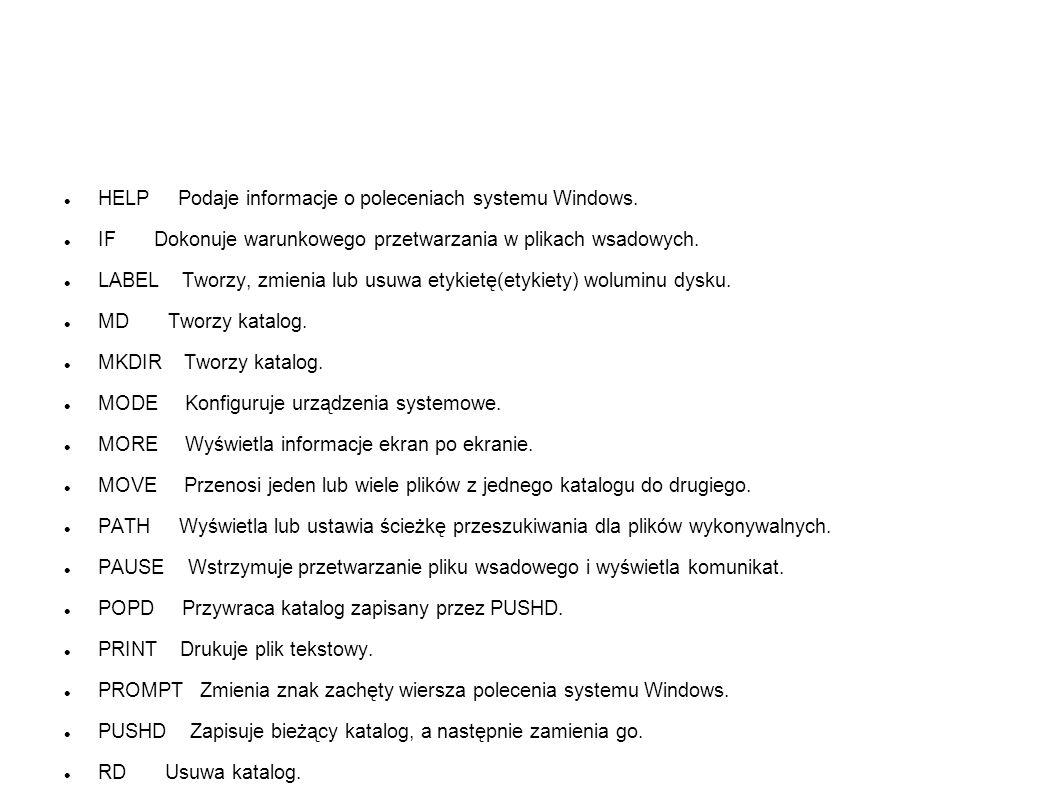 HELP Podaje informacje o poleceniach systemu Windows. IF Dokonuje warunkowego przetwarzania w plikach wsadowych. LABEL Tworzy, zmienia lub usuwa etyki
