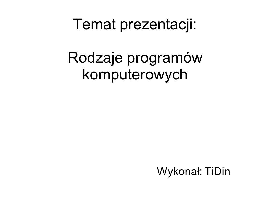 Temat prezentacji: Rodzaje programów komputerowych Wykonał: TiDin