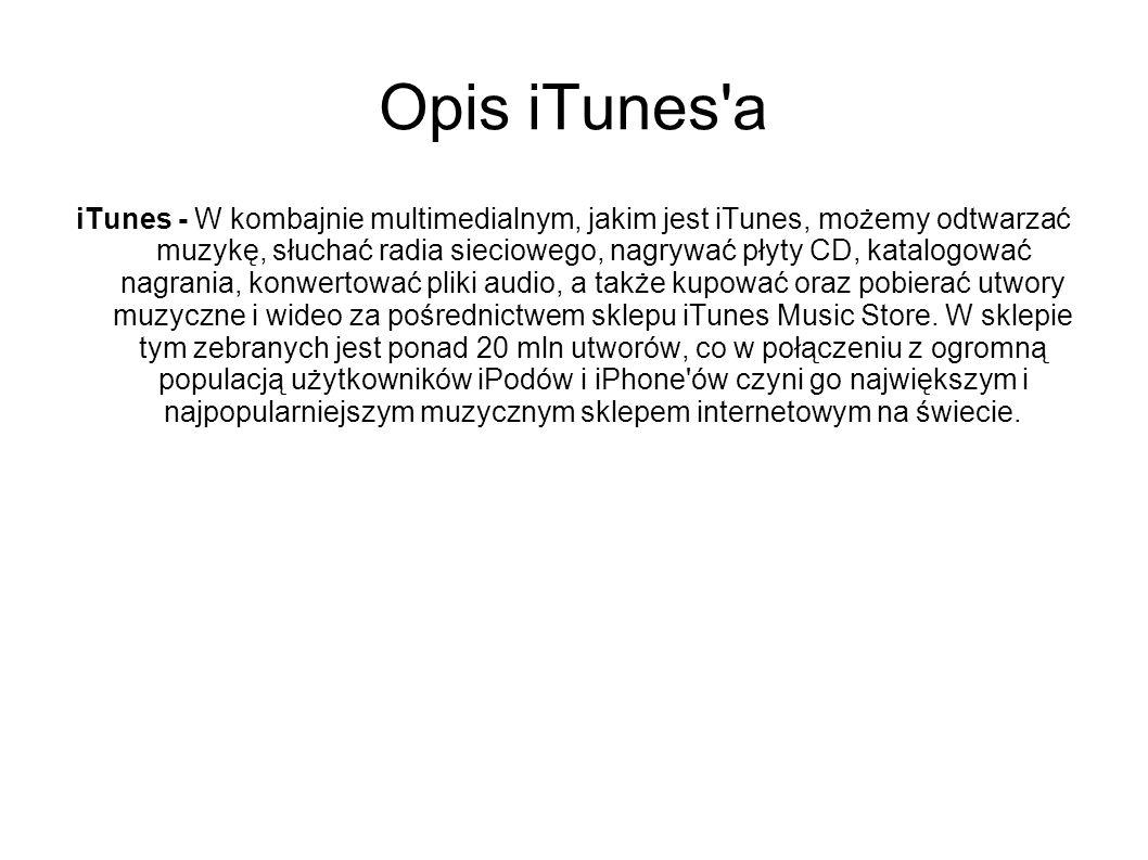 Opis iTunes'a iTunes - W kombajnie multimedialnym, jakim jest iTunes, możemy odtwarzać muzykę, słuchać radia sieciowego, nagrywać płyty CD, katalogowa