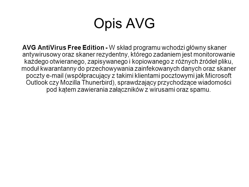 Opis AVG AVG AntiVirus Free Edition - W skład programu wchodzi główny skaner antywirusowy oraz skaner rezydentny, którego zadaniem jest monitorowanie