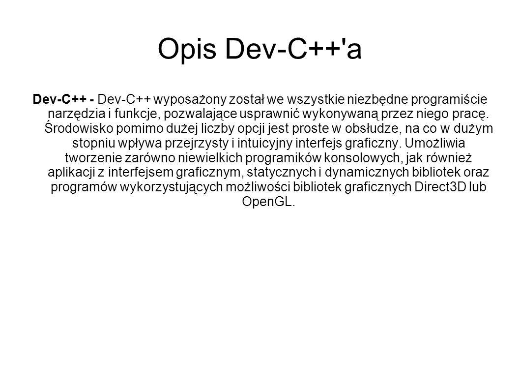 Opis Dev-C++'a Dev-C++ - Dev-C++ wyposażony został we wszystkie niezbędne programiście narzędzia i funkcje, pozwalające usprawnić wykonywaną przez nie