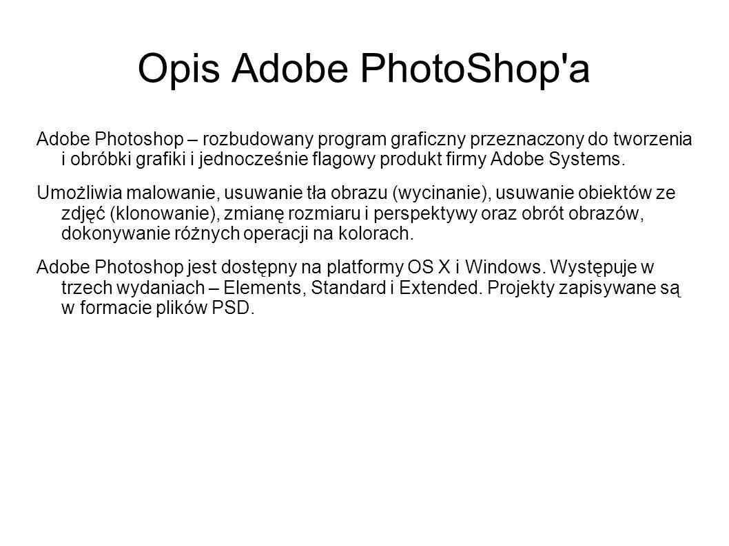 Opis Adobe PhotoShop'a Adobe Photoshop – rozbudowany program graficzny przeznaczony do tworzenia i obróbki grafiki i jednocześnie flagowy produkt firm