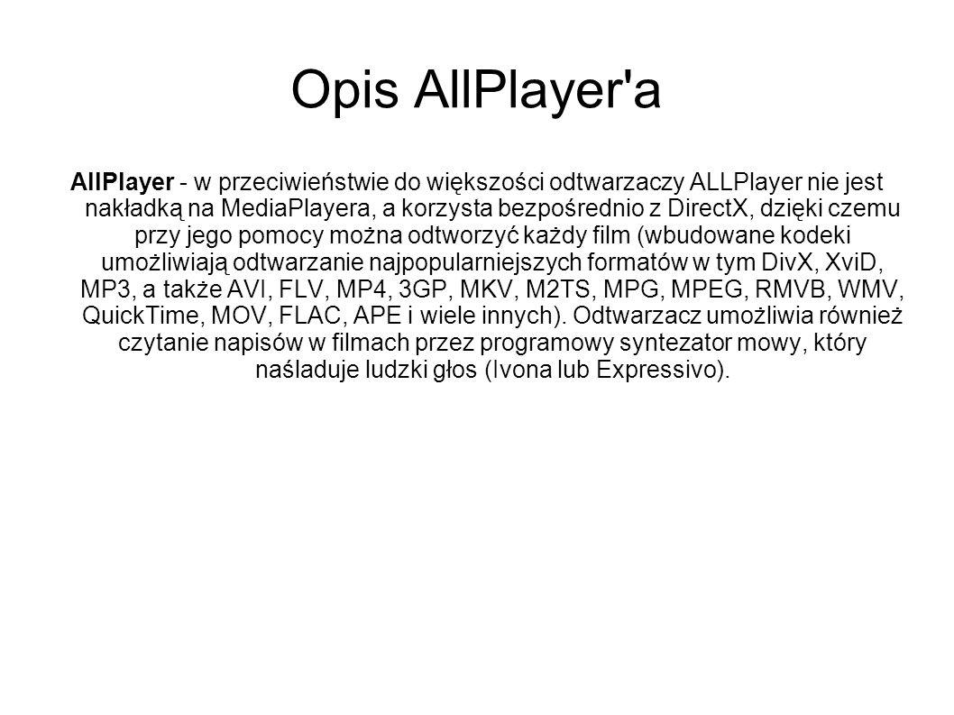 Opis AllPlayer'a AllPlayer - w przeciwieństwie do większości odtwarzaczy ALLPlayer nie jest nakładką na MediaPlayera, a korzysta bezpośrednio z Direct