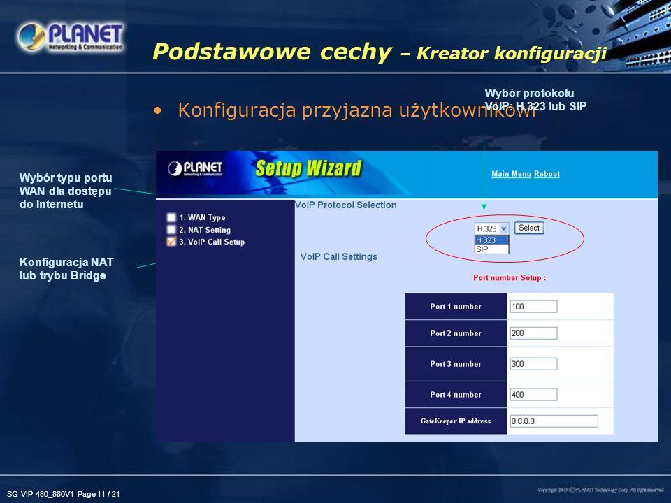 SG-VIP-480_880V1 Page 11 / 21 Podstawowe cechy – Kreator konfiguracji Konfiguracja przyjazna użytkownikowi Wybór typu portu WAN dla dostępu do Internetu Konfiguracja NAT lub trybu Bridge Wybór protokołu VoIP: H.323 lub SIP