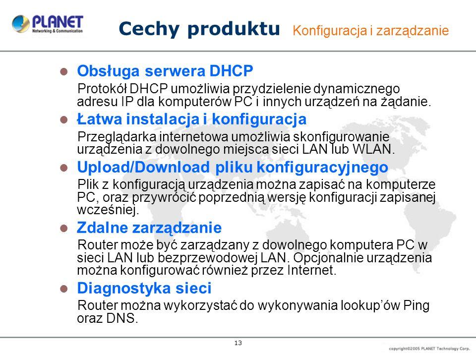 13 Cechy produktu Konfiguracja i zarządzanie Obsługa serwera DHCP Protokół DHCP umożliwia przydzielenie dynamicznego adresu IP dla komputerów PC i inn