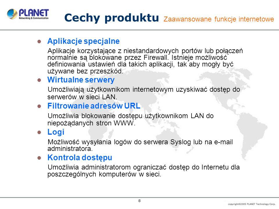 8 Cechy produktu Zaawansowane funkcje internetowe Aplikacje specjalne Aplikacje korzystające z niestandardowych portów lub połączeń normalnie są blokowane przez Firewall.