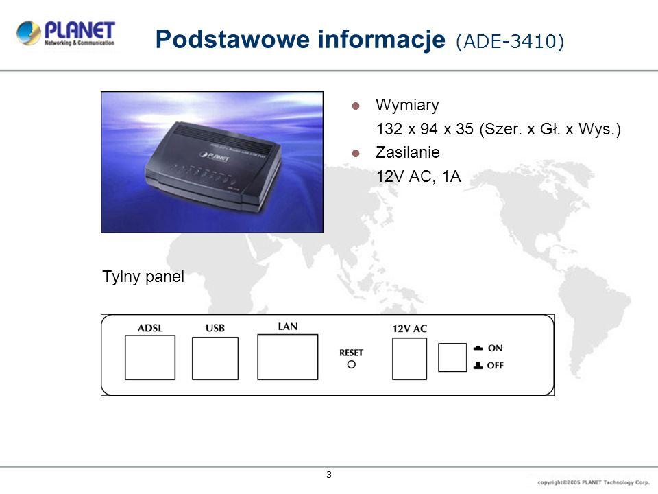 3 Podstawowe informacje (ADE-3410) Wymiary 132 x 94 x 35 (Szer. x Gł. x Wys.) Zasilanie 12V AC, 1A Tylny panel