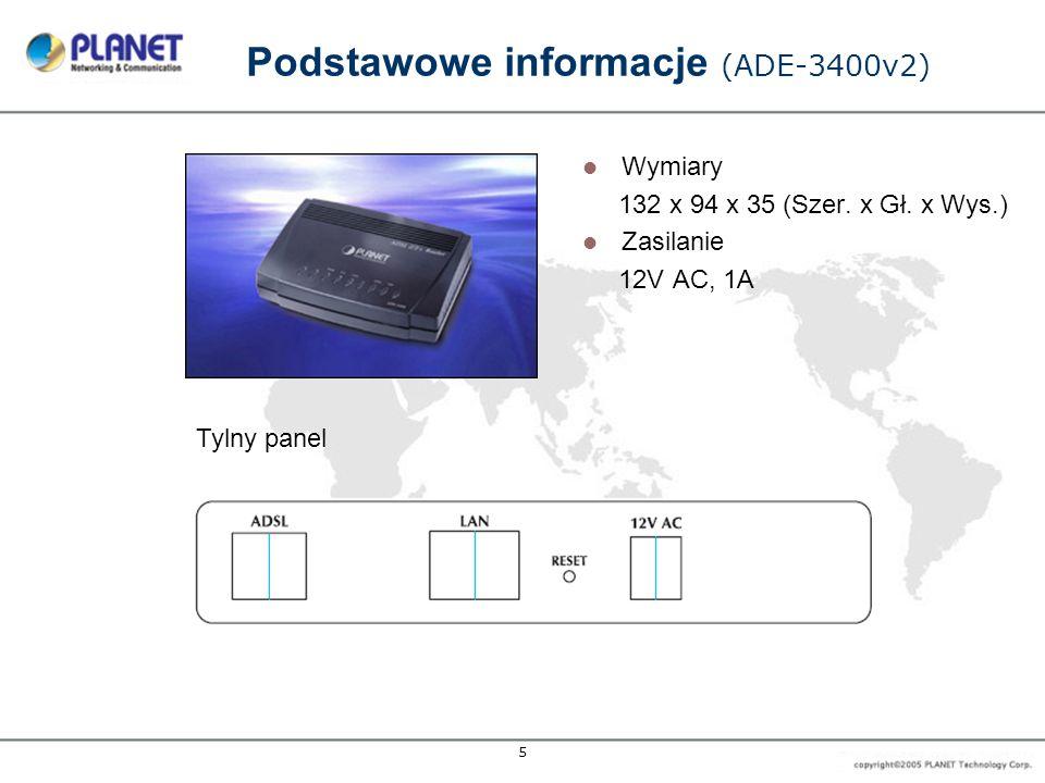 5 Podstawowe informacje (ADE-3400v2) Wymiary 132 x 94 x 35 (Szer. x Gł. x Wys.) Zasilanie 12V AC, 1A Tylny panel