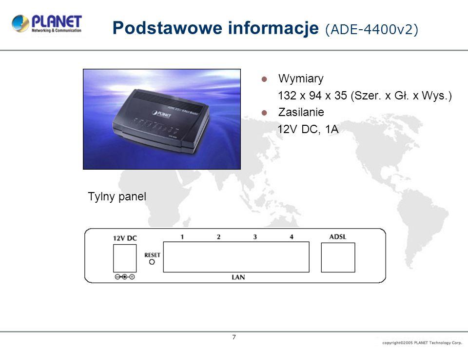 7 Podstawowe informacje (ADE-4400v2) Wymiary 132 x 94 x 35 (Szer. x Gł. x Wys.) Zasilanie 12V DC, 1A Tylny panel