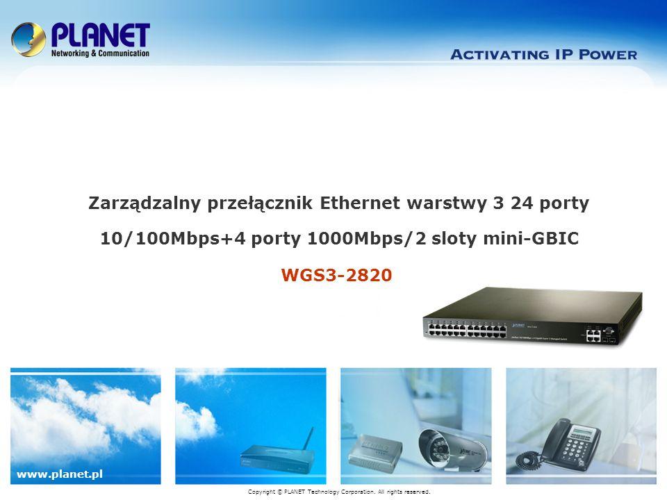 www.planet.pl WGS3-2820 Zarządzalny przełącznik Ethernet warstwy 3 24 porty 10/100Mbps+4 porty 1000Mbps/2 sloty mini-GBIC Copyright © PLANET Technology Corporation.