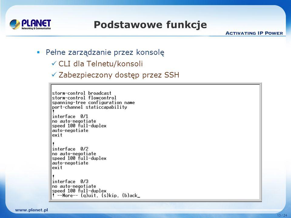 www.planet.pl 13 / 24 Podstawowe funkcje Pełne zarządzanie przez konsolę CLI dla Telnetu/konsoli Zabezpieczony dostęp przez SSH