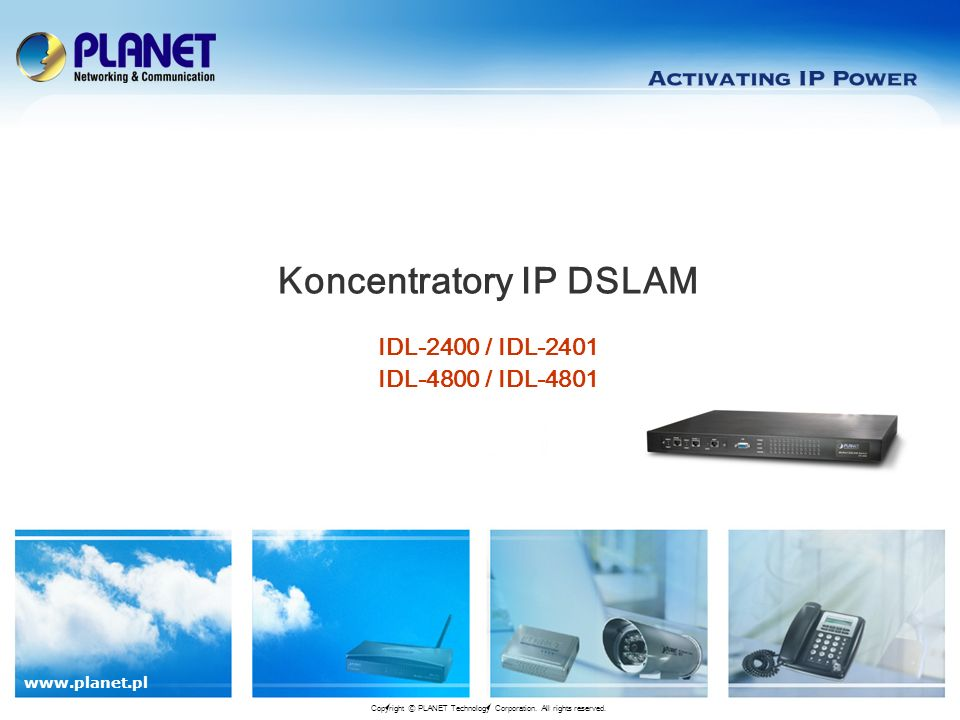 www.planet.pl IDL-2400 / IDL-2401 IDL-4800 / IDL-4801 Koncentratory IP DSLAM Copyright © PLANET Technology Corporation. All rights reserved.