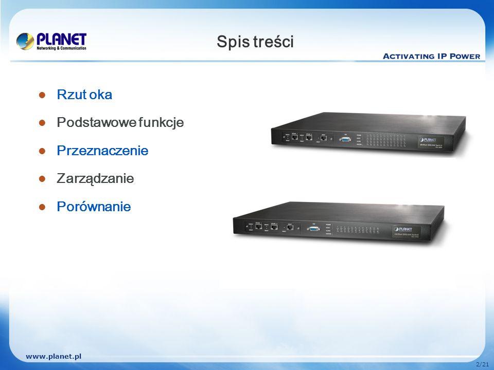 www.planet.pl 3/21 Rzut oka Panel przedni IDL-2400 / IDL-2401 UPLINK: 2x 1000Base-T UPLINK: 1x 1000Base-LX + 1x 1000Base-T MGNT: 1x 1000Base-T CID: 1x RS-232 IDL-2400 IDL-2401 Interfejs
