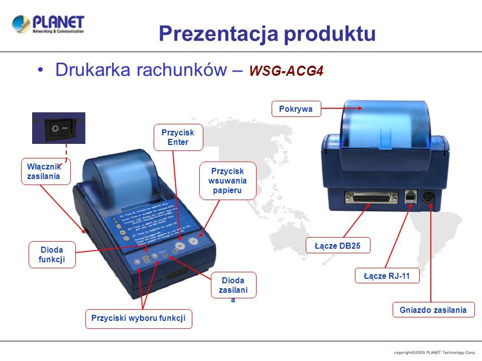 Prezentacja produktu Drukarka rachunków – WSG-ACG4 Gniazdo zasilania Łącze RJ-11 Łącze DB25 Pokrywa Włącznik zasilania Dioda funkcji Przycisk Enter Pr