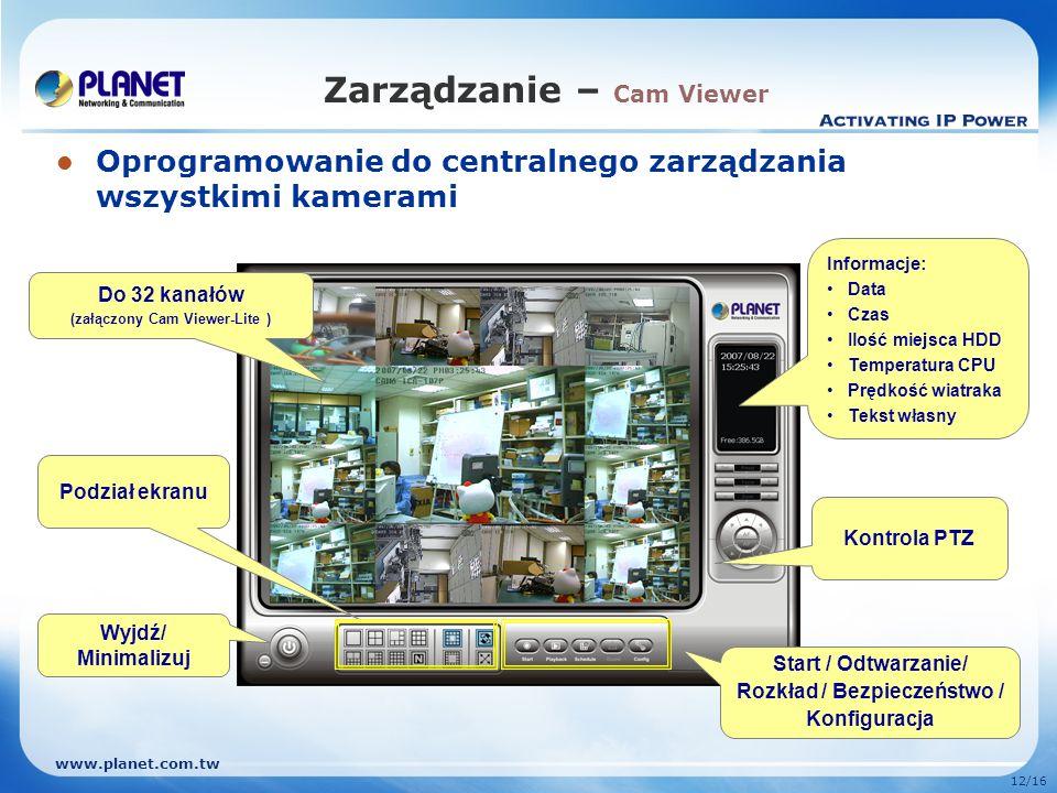 www.planet.com.tw 12/16 Zarządzanie – Cam Viewer Oprogramowanie do centralnego zarządzania wszystkimi kamerami Informacje: Data Czas Ilość miejsca HDD