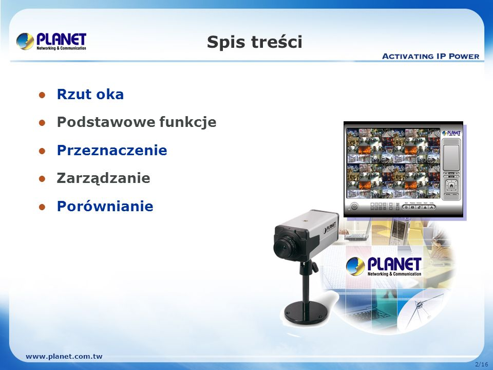 www.planet.com.tw 2/16 Spis treści Rzut oka Podstawowe funkcje Przeznaczenie Zarządzanie Porównianie