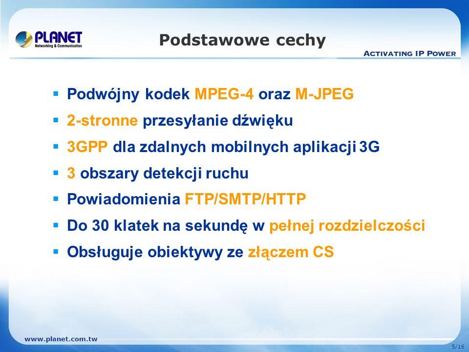 www.planet.com.tw 5/16 Podstawowe cechy Podwójny kodek MPEG-4 oraz M-JPEG 2-stronne przesyłanie dźwięku 3GPP dla zdalnych mobilnych aplikacji 3G 3 obs