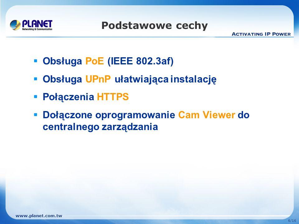 www.planet.com.tw 6/16 Podstawowe cechy Obsługa PoE (IEEE 802.3af) Obsługa UPnP ułatwiająca instalację Połączenia HTTPS Dołączone oprogramowanie Cam V