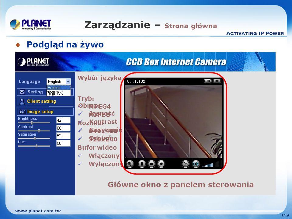 www.planet.com.tw 8/16 Zarządzanie – Strona główna Podgląd na żywo Tryb: MPEG4 MJPEG Rozmiar 640x480 320x240 Bufor wideo Włączony Wyłączony Wybór języ