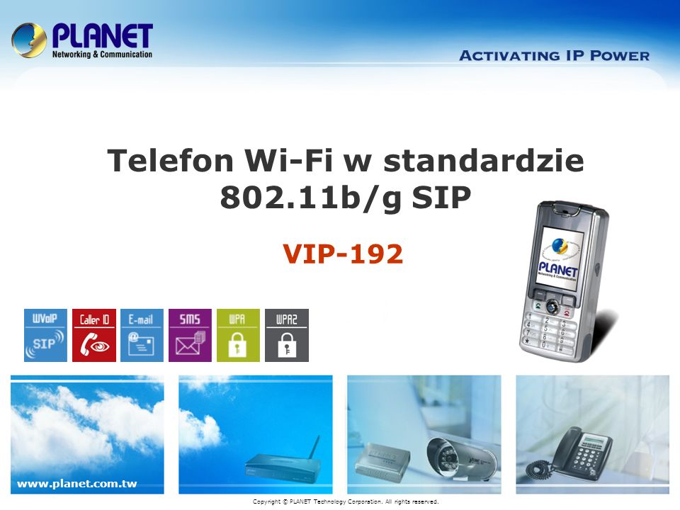 www.planet.com.tw VIP-192 Telefon Wi-Fi w standardzie 802.11b/g SIP Copyright © PLANET Technology Corporation.