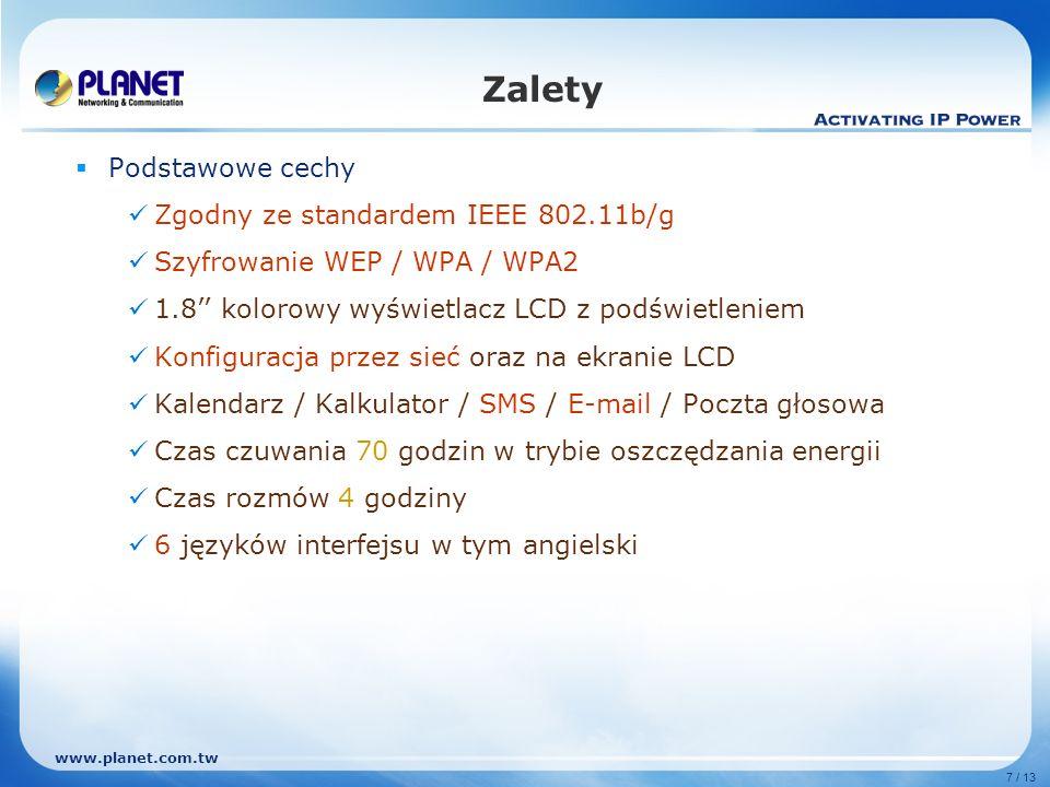 www.planet.com.tw 7 / 13 Zalety Podstawowe cechy Zgodny ze standardem IEEE 802.11b/g Szyfrowanie WEP / WPA / WPA2 1.8 kolorowy wyświetlacz LCD z podśw
