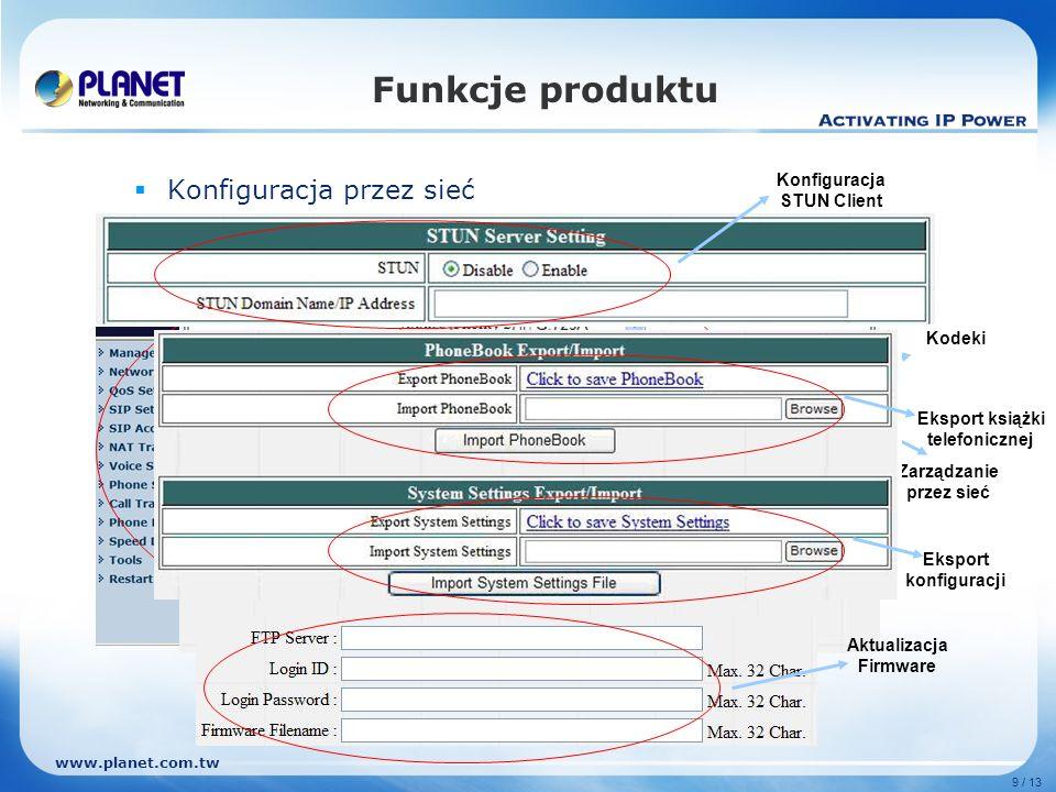 www.planet.com.tw 9 / 13 Funkcje produktu Konfiguracja przez sieć Zarządzanie przez sieć Kodeki Konfiguracja STUN Client Eksport książki telefonicznej