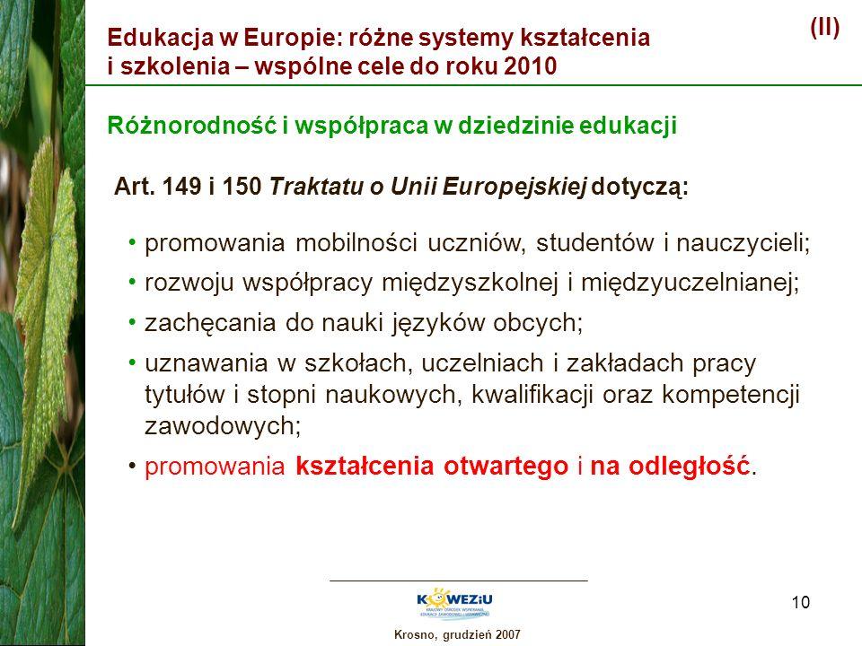 Krosno, grudzień 2007 10 Edukacja w Europie: różne systemy kształcenia i szkolenia – wspólne cele do roku 2010 (II) Różnorodność i współpraca w dziedz