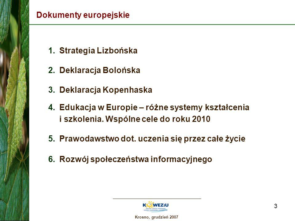 Krosno, grudzień 2007 4 Strategia Lizbońska (I) Główne cele: przekształcenie UE w najbardziej konkurencyjną i dynamiczną, opartą na wiedzy gospodarkę, zdolną do trwałego wzrostu, z większa liczbą lepszych miejsc pracy i większą spójnością społeczną; przyspieszenie przejścia do społeczeństwa opartego na wiedzy; istotna rola edukacji - kształcenia przez całe życie.
