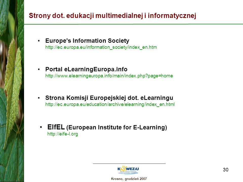 Krosno, grudzień 2007 30 Strony dot. edukacji multimedialnej i informatycznej Europe's Information Society http://ec.europa.eu/information_society/ind
