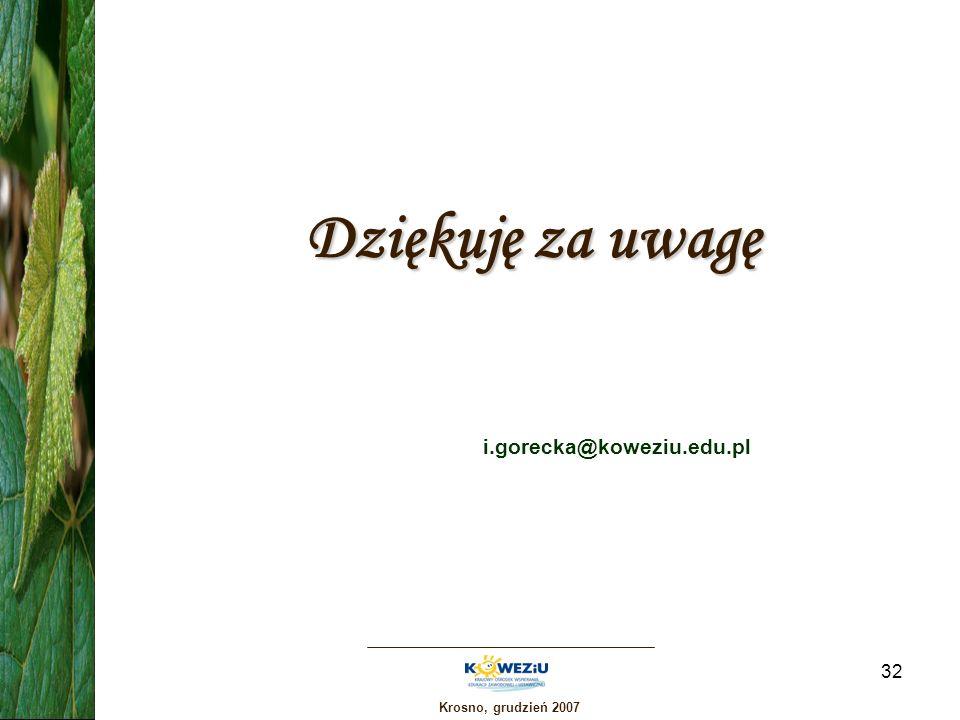 Krosno, grudzień 2007 32 Dziękuję za uwagę i.gorecka@koweziu.edu.pl