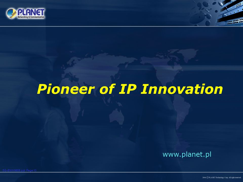 SG-ENW9605.ppt Page 10 www.planet.pl Pioneer of IP Innovation