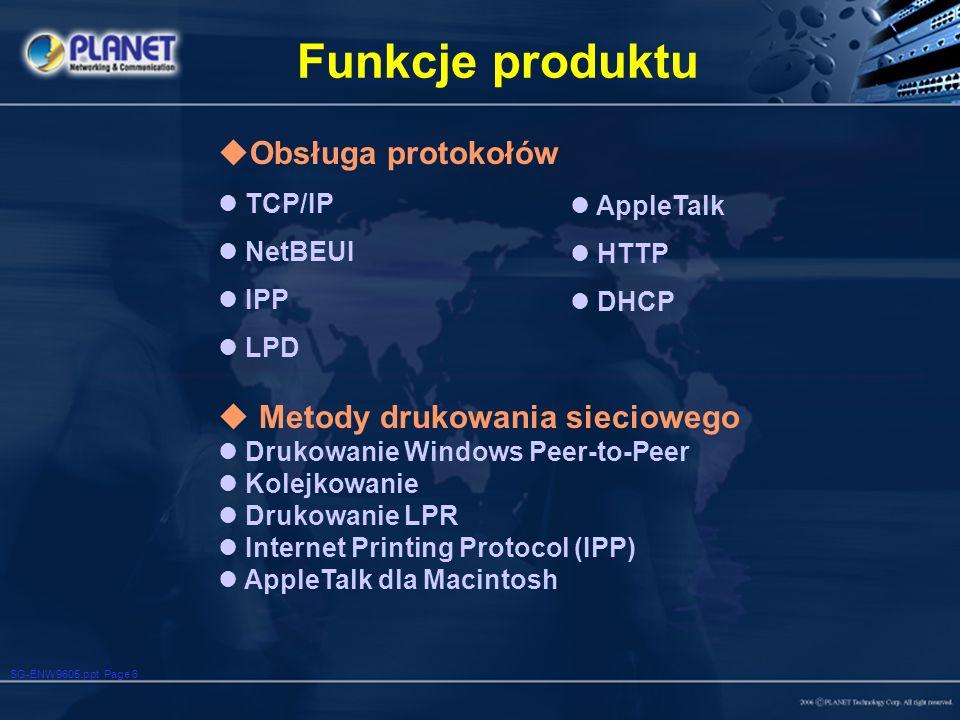 SG-ENW9605.ppt Page 6 Funkcje produktu Obsługa protokołów TCP/IP NetBEUI IPP LPD AppleTalk HTTP DHCP Metody drukowania sieciowego Drukowanie Windows Peer-to-Peer Kolejkowanie Drukowanie LPR Internet Printing Protocol (IPP) AppleTalk dla Macintosh