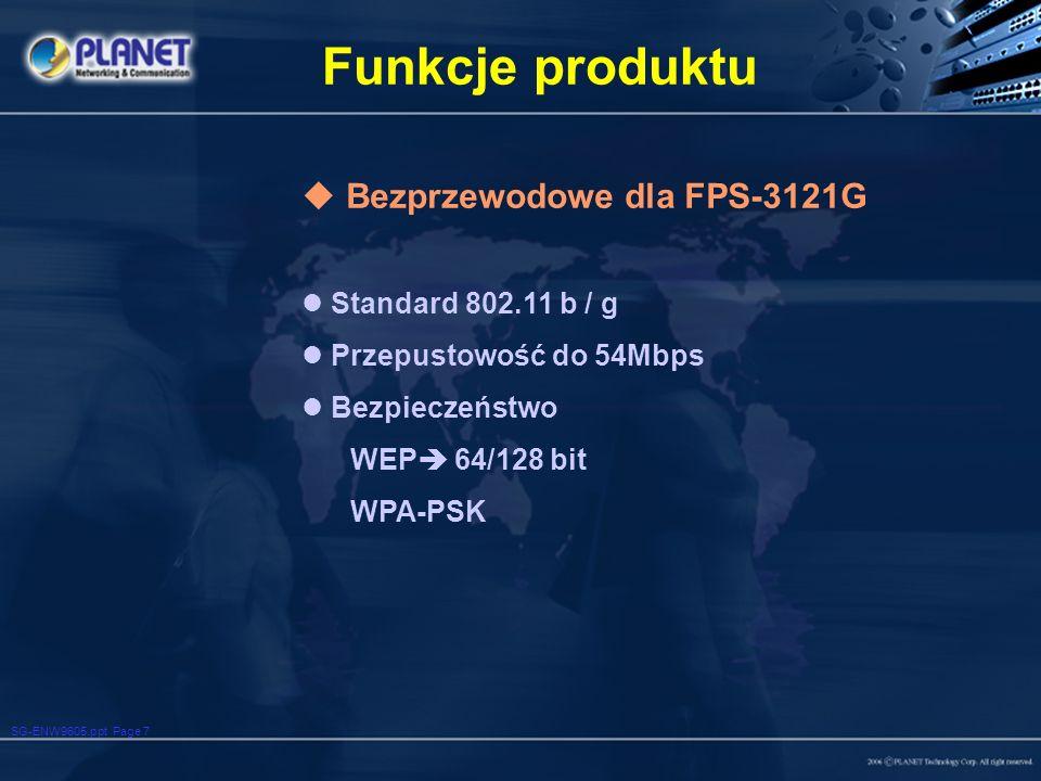 SG-ENW9605.ppt Page 7 Funkcje produktu Bezprzewodowe dla FPS-3121G Standard 802.11 b / g Przepustowość do 54Mbps Bezpieczeństwo WEP 64/128 bit WPA-PSK