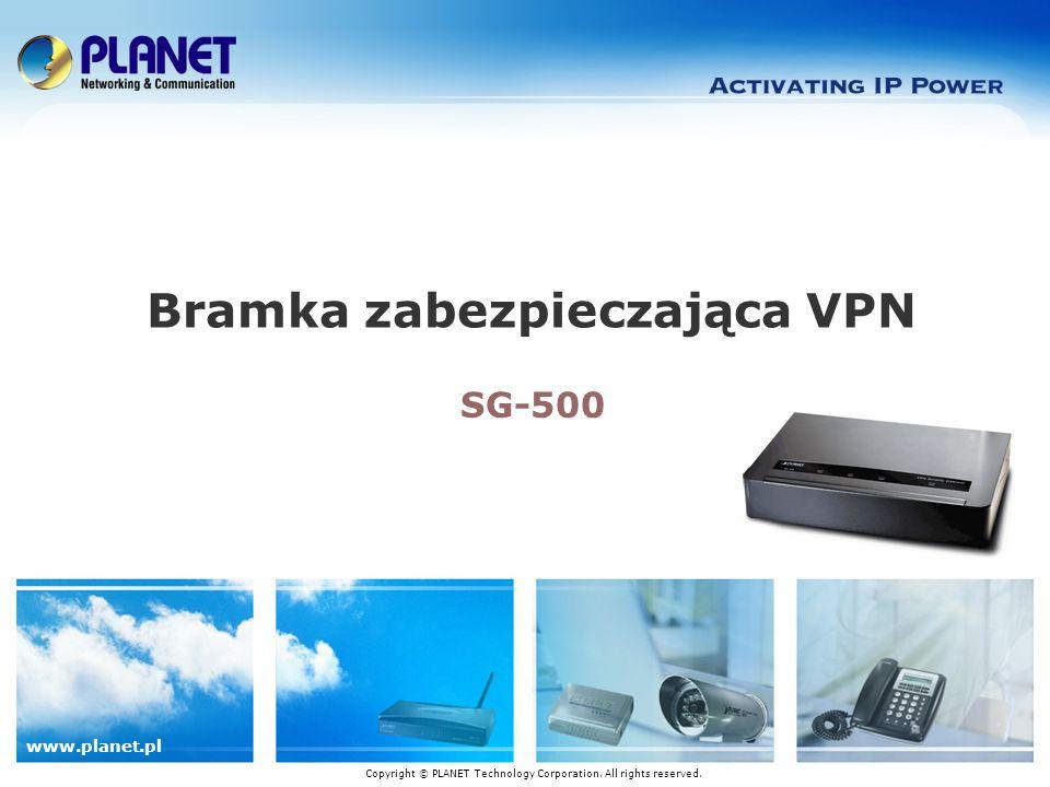 www.planet.pl SG-500 Bramka zabezpieczająca VPN Copyright © PLANET Technology Corporation.